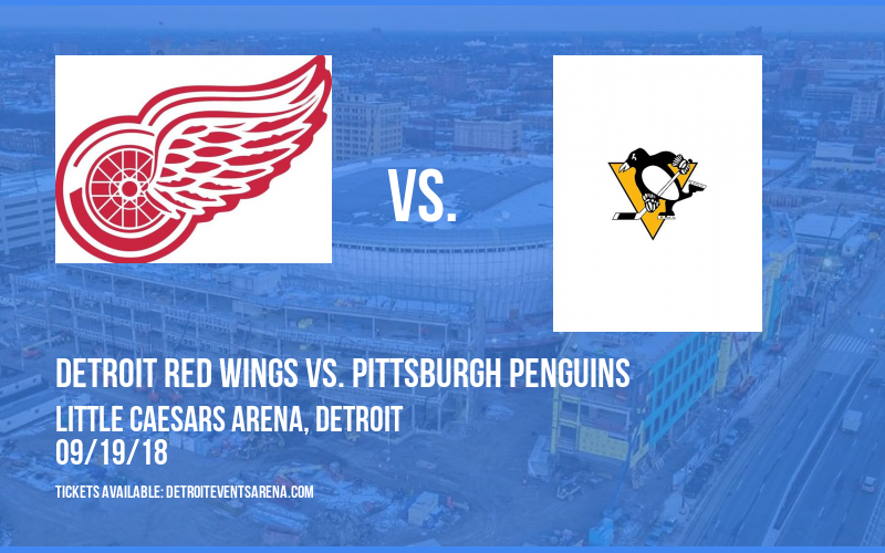NHL Preseason: Detroit Red Wings vs. Pittsburgh Penguins at Little Caesars Arena