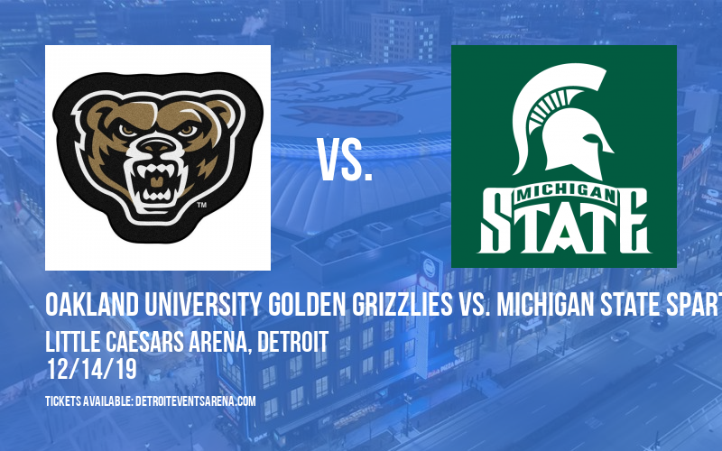 Oakland University Golden Grizzlies vs. Michigan State Spartans at Little Caesars Arena