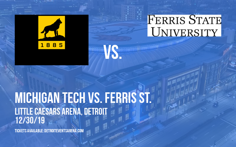 Great Lakes Invitational Hockey - Semifinals: Michigan Tech vs. Michigan St. & Michigan vs. Ferris St. at Little Caesars Arena