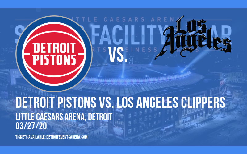Detroit Pistons vs. Los Angeles Clippers [CANCELLED] at Little Caesars Arena