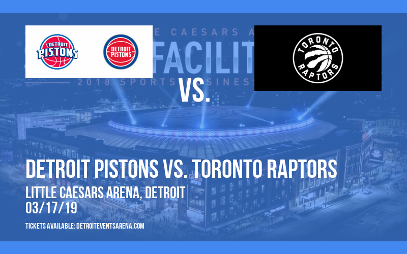 Detroit Pistons vs. Toronto Raptors at Little Caesars Arena