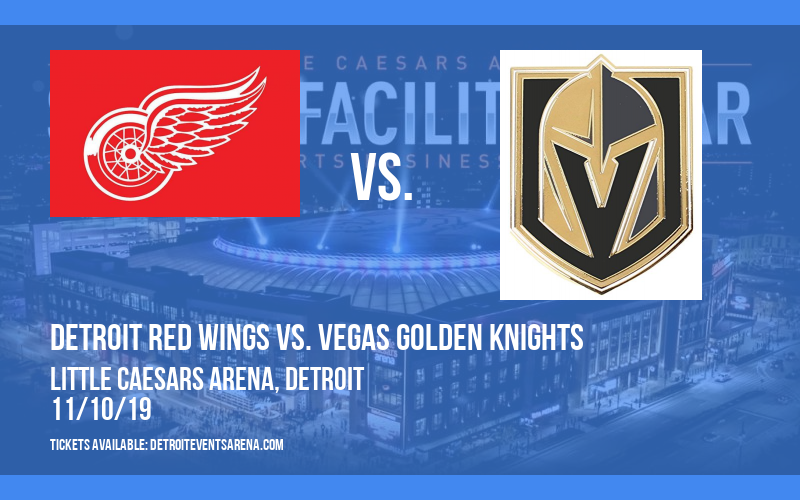 Detroit Red Wings vs. Vegas Golden Knights at Little Caesars Arena