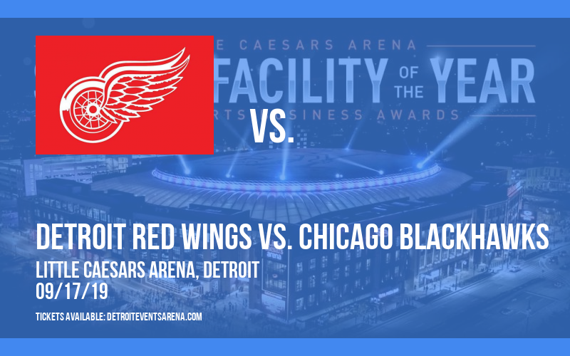 NHL Preseason: Detroit Red Wings vs. Chicago Blackhawks at Little Caesars Arena