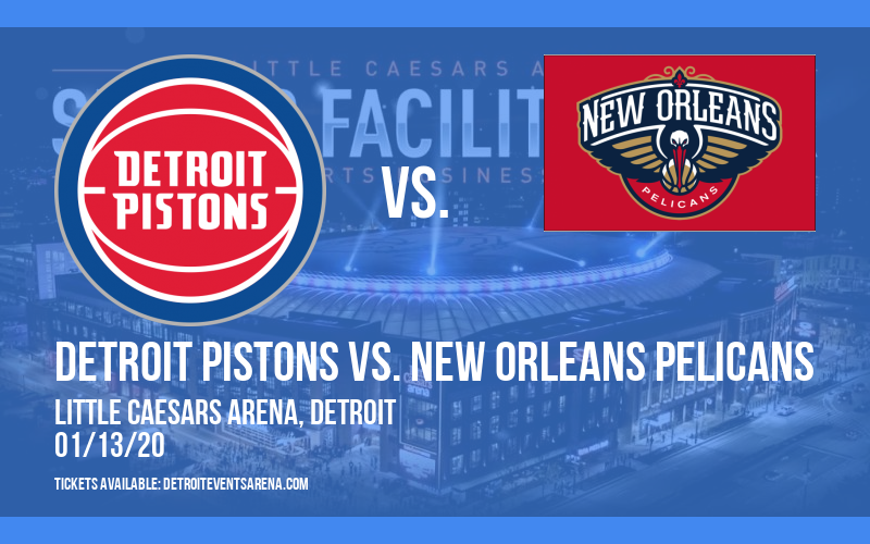 Detroit Pistons vs. New Orleans Pelicans at Little Caesars Arena